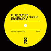 "Chris Fortier ""As Long As The Moment Remixed (EP1)&quot"