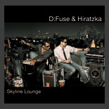 DFuse and Hiratzka Skyline Lounge D:Fuse & Hiratzka - Skyline Lounge